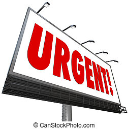 The word Urgent in big red letters on a white outdoor billboard sign to grab attention for an important, critical, crucial, vital and immediate message calling for action now