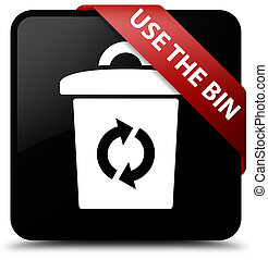 Use the bin black square button red ribbon in corner