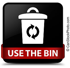 Use the bin black square button red ribbon in middle