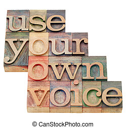 use your own voice advice - isolated text in vintage wood letterpress printing blocks
