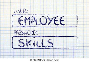 user and password: concept of how an employee needs good skills