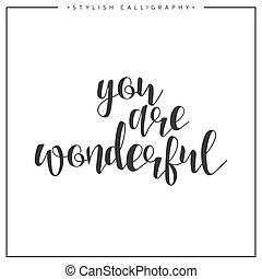 usted, ser, maravilloso, caligrafía, frase, ., cita, calligraphy., letras