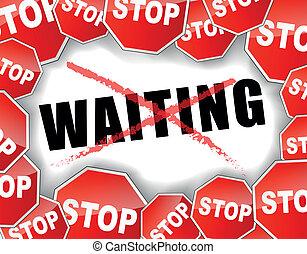 várakozás, abbahagy