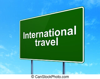 Vacation concept: International Travel on road sign background