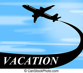 Vacation Flights Means Plane Travel And Air