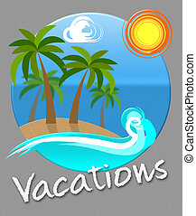 Vacations Beach Shows Tropical Holiday Time Off - Vacations...