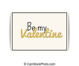 Valentine card with gold glitter text. Be my Valentine