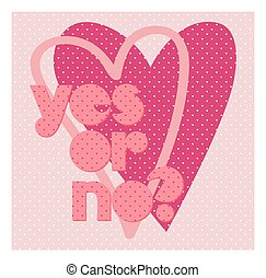 Valentine day typography poster with Cute text Yes or No for banner design, greeting card, wedding invitation. Pink colors