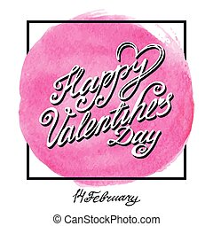 Valentines day lettering,frame.Watercolor circle splash