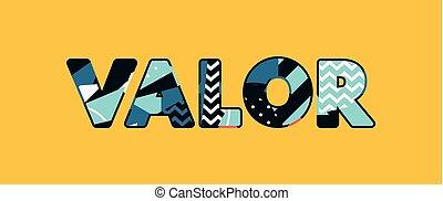 Valor Concept Word Art Illustration - The word VALOR concept...