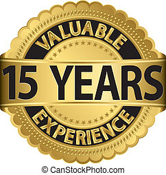 Valuable 15 years of experience golden label with ribbon, ...