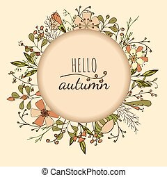 Vector autumn wreath with leaves,berry, seasonal floral and text. Round frame made from hand drawn botanical elements.