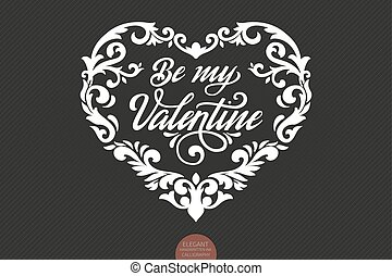 Vector Be my Valentine text decorated with ornamental heart. Valentine s typography in heart shaped frame. Elegant modern handwritten calligraphy. Ink illustration. For cards, invitations, prints etc.