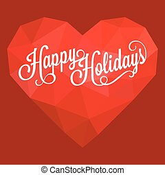 Vector calligraphic happy holidays with polygon heart background