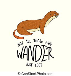 Vector card with a little weasel. - Not all those who wander...