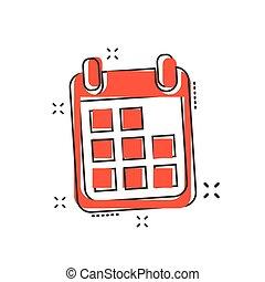 Vector cartoon calendar icon in comic style. Calendar sign illustration pictogram. Agenda business splash effect concept.