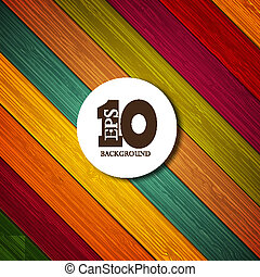 Vector colorful wooden background with place for your text. Eps 10