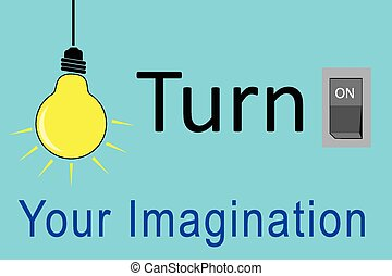 Turn On Your Imagination - vector conceptual, Turn On Your...