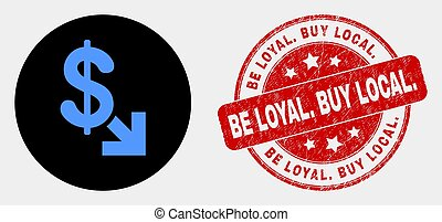 Vector Export Dollar Icon and Grunge Be Loyal. Buy Local. Stamp