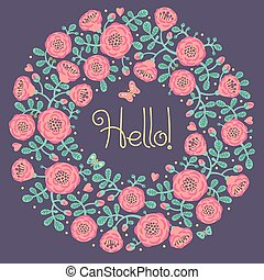 Vector floral card with wreath from flowers, leaves and text Hello.