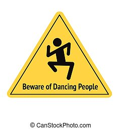 Vector funny road sign for bar or night club. Beware of dancing people. Yellow attention signs. Flat design.