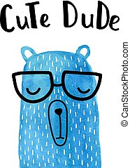cute dude - vector greeting card, blue bear, hand lettering,...