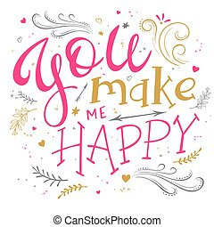 vector hand drawing lettering phrase - you make me happy - with decorative elements - arrow, swirl, curl and brunches. Background contains luminous hearts. Design for wall art prints, home interior decor poster or greetings card
