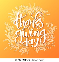 Vector hand drawn lettering - thanksgiving day - with doodle decorative plant branches.