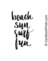 Vector hand drawn summer inscription Beach, Sun, Surf, fun.