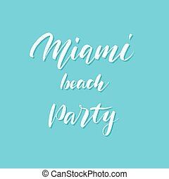 Vector hand drawn summer inscription Miami Beach Party.
