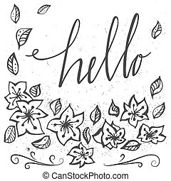 Vector hand drawn typography poster with flowers and inscription hello . Stylish typographic poster design.  Inspirational illustration