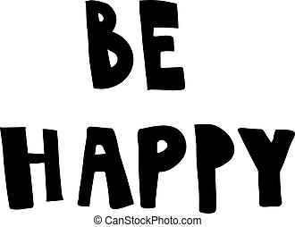 be happy - vector hand lettering concept, be happy text