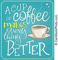 vector hand lettering quote - a cup of coffee makes every thing better - in a frame