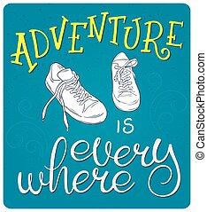 vector hand lettering quote - adventure is everywhere - with pair of sneakers