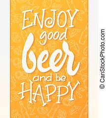 vector hand lettering quote - enjoy good beer and be happy - on doodle beer background