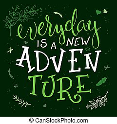vector hand lettering quote - everyday is a new adventure - with decorative elements - heart shapes, branches and arrows