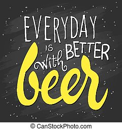 vector hand lettering quote - everyday is better with beer - on chalkboard