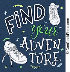 vector hand lettering quote - find your adventure - with pair of sneakers - with decorative elements - arrows and branches