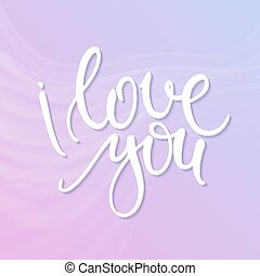 vector hand lettering quote - I love you - on tender abstract background. Calligraphy flourish text