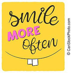 vector hand lettering quote - smile more often - with big teeth on the yellow background