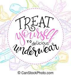 vector hand lettering quote - treat yourself to delicious underwear - with lace panties and bras