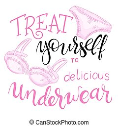 vector hand lettering quote - treat yourself to delicious underwear - with lace panty and bra