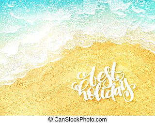 vector hand lettering summer inspirational label - best holiday - on top view sea surf background