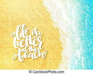 vector hand lettering summer inspirational label - life is better at the beach - on top view sea surf background