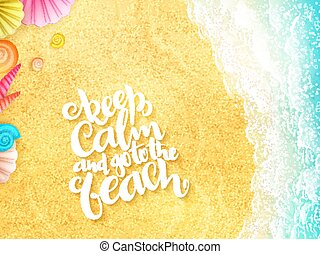 vector hand lettering summer inspirational phrase - keep calm and go to the beach - with seashells on top view sea surf background