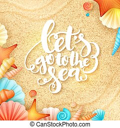 vector hand lettering summer inspirational phrase - lets go to the sea - with shells on sand background