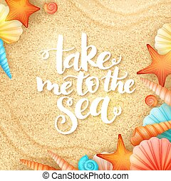 vector hand lettering summer inspirational phrase - take me to the sea - with shells on sand background
