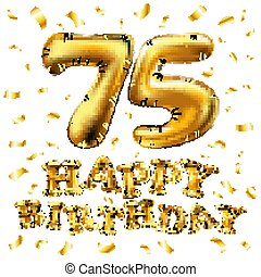 vector happy birthday 75th celebration gold balloons and golden confetti glitters. 3d Illustration design for your greeting card, invitation and Celebration party of seventy five 75 years white art