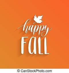 Vector Happy Fall hand lettering. Maple leaf illustration on orange background. Typography poster.