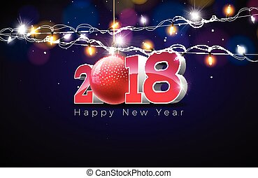 Vector Happy New Year 2018 Illustration on Shiny Colorful Background with Typography Design, Glass Ball and Lighting Garland. EPS 10.